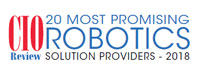 20 Most Promising Robotics Solution Providers - 2018